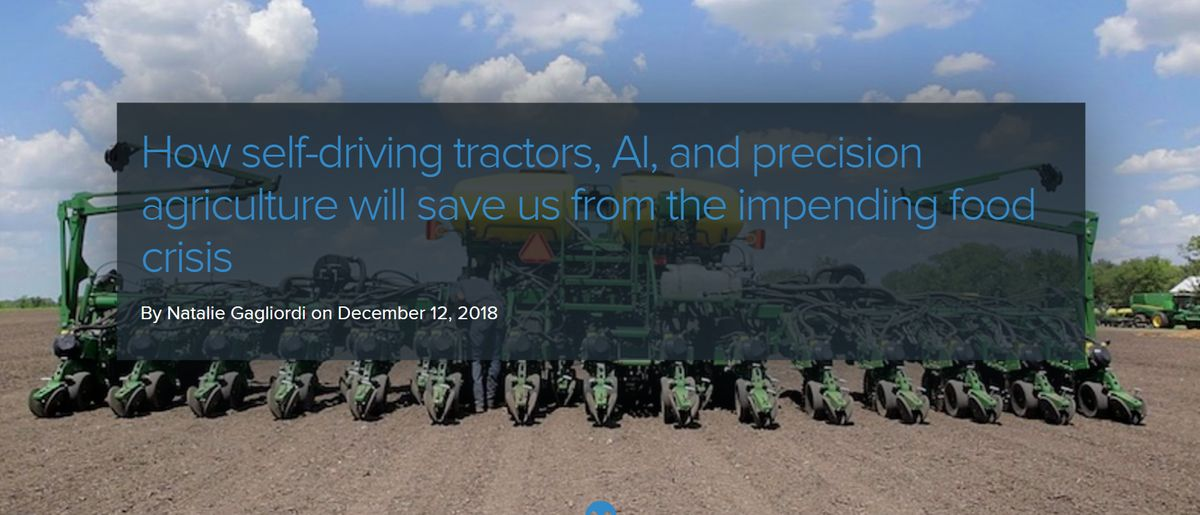 How Self-Driving Tractors, AI, and Precision Agriculture Will Save Us From the Impending Food Crisis
